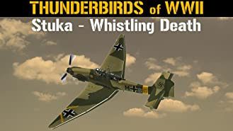 Thunderbirds of WWII: Stuka - Whistling Death