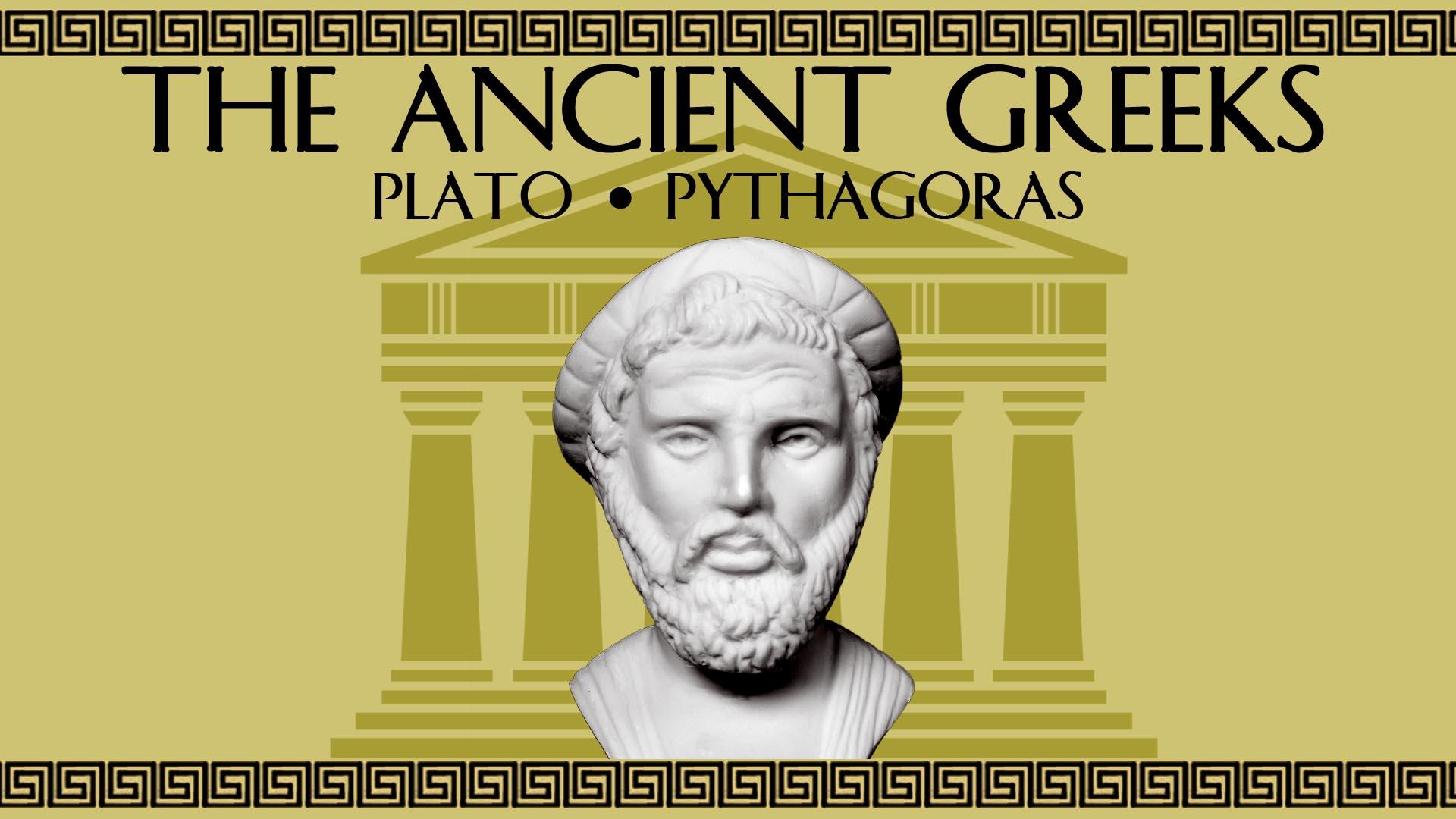 The Ancient Greeks: Plato, Pythagoras