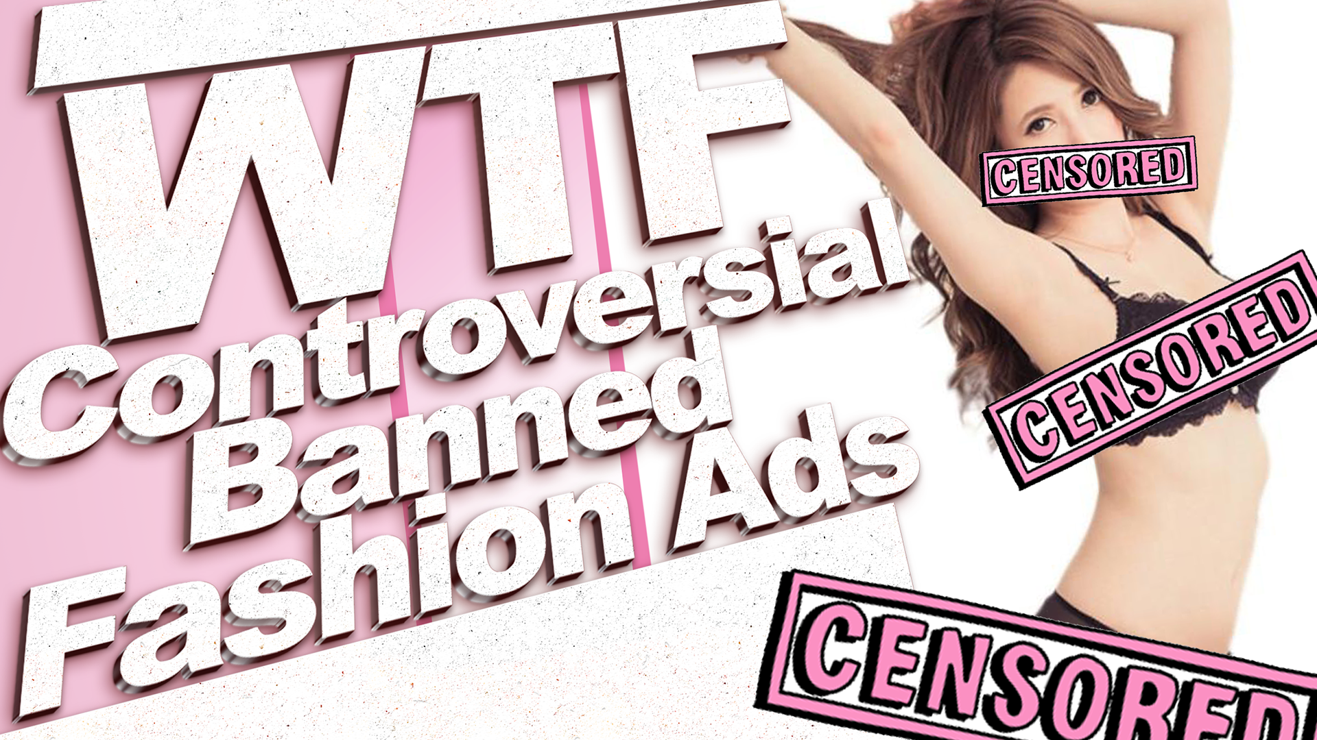 WTF - Most Controversial Banned Fashion Ads
