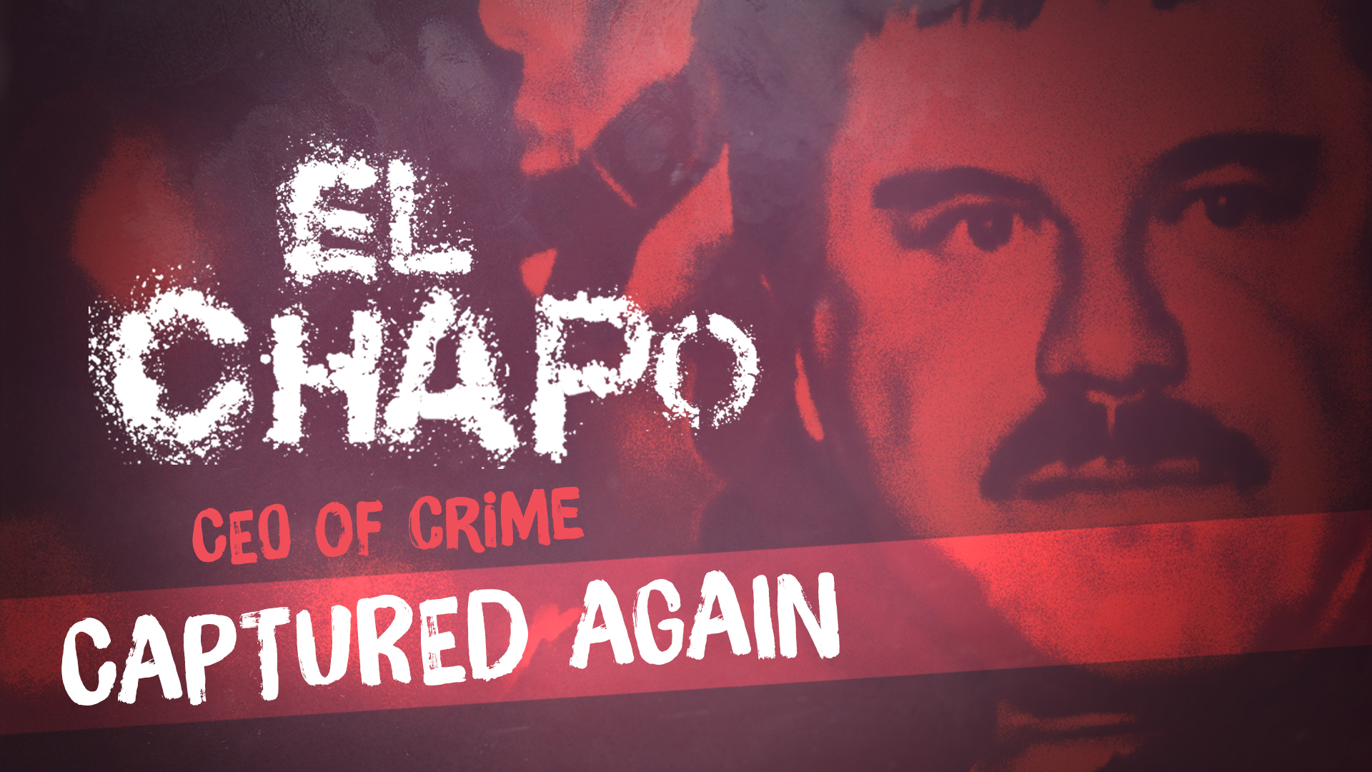 El Chapo: CEO of Crime Captured Again