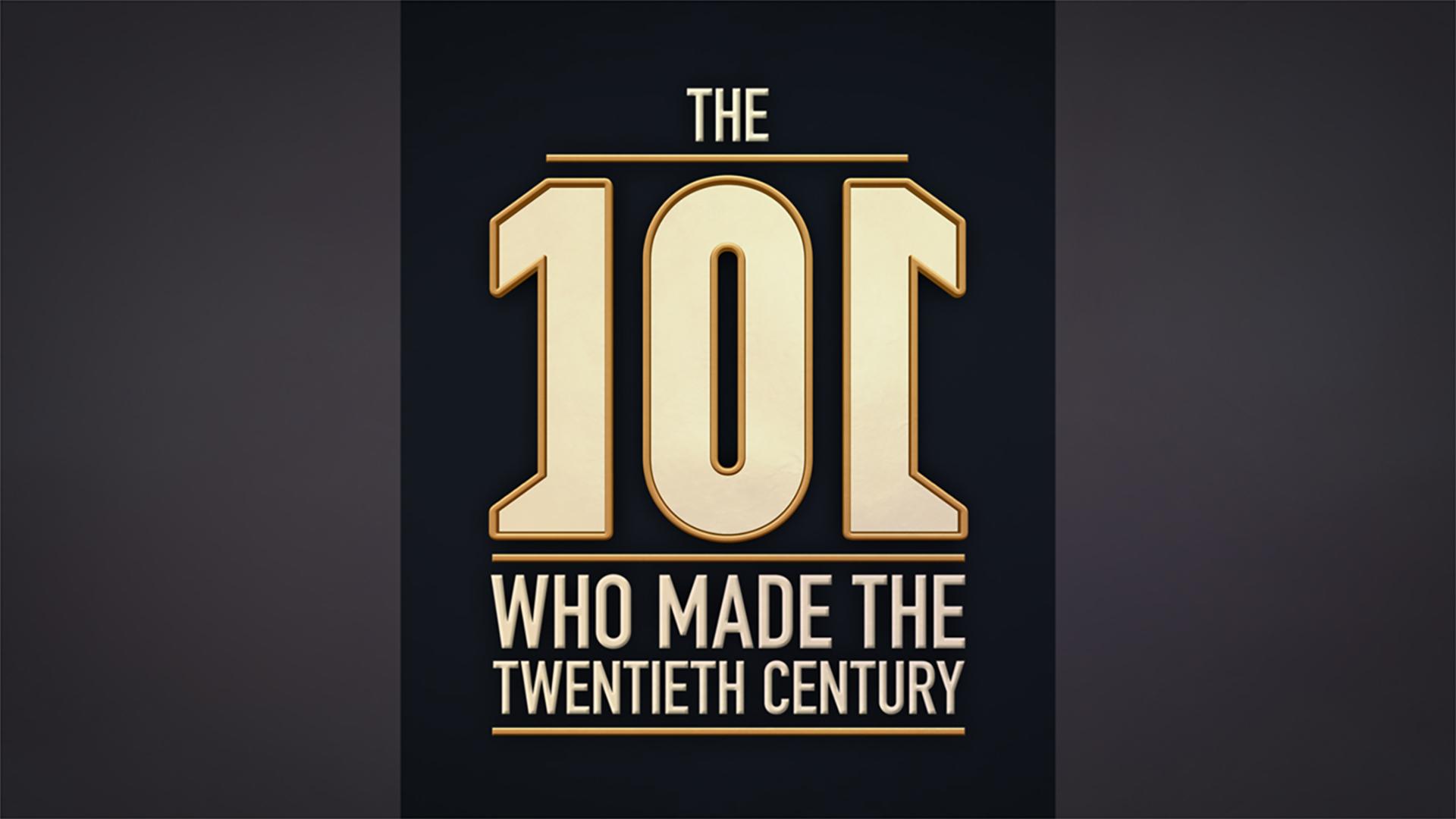 The 101 People Who Made The Twentieth Century - Season 1