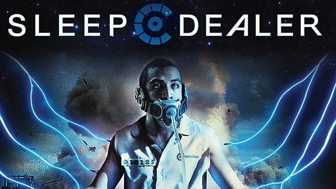 Watch Sleep Dealer , best thriller movies in the world .........