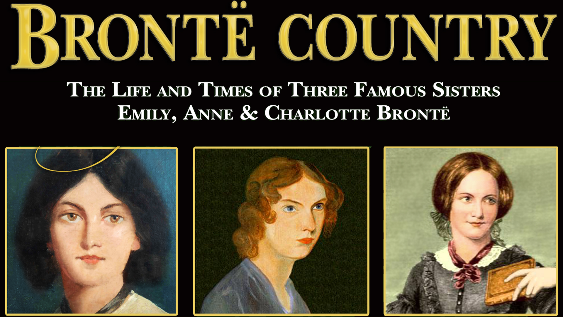 Brontë Country: The Life and Times of Three Famous Sisters, Emily, Anne & Charlotte Brontë