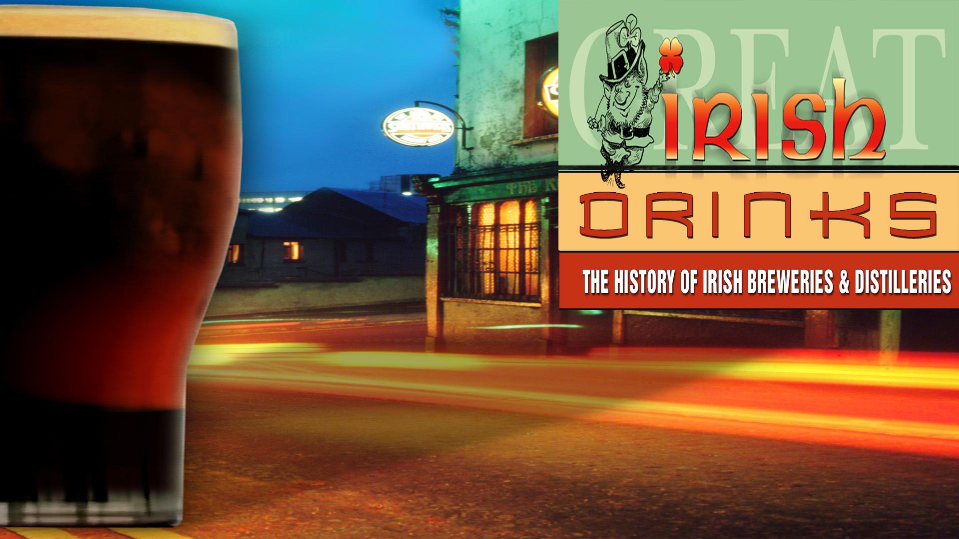Great Irish Drinks: The History of Irish Breweries & Distilleries