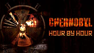 Chernobyl: Hour by Hour