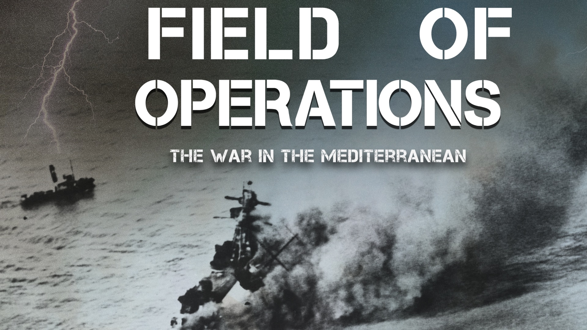 Field of Operations: The War in the Mediterranean