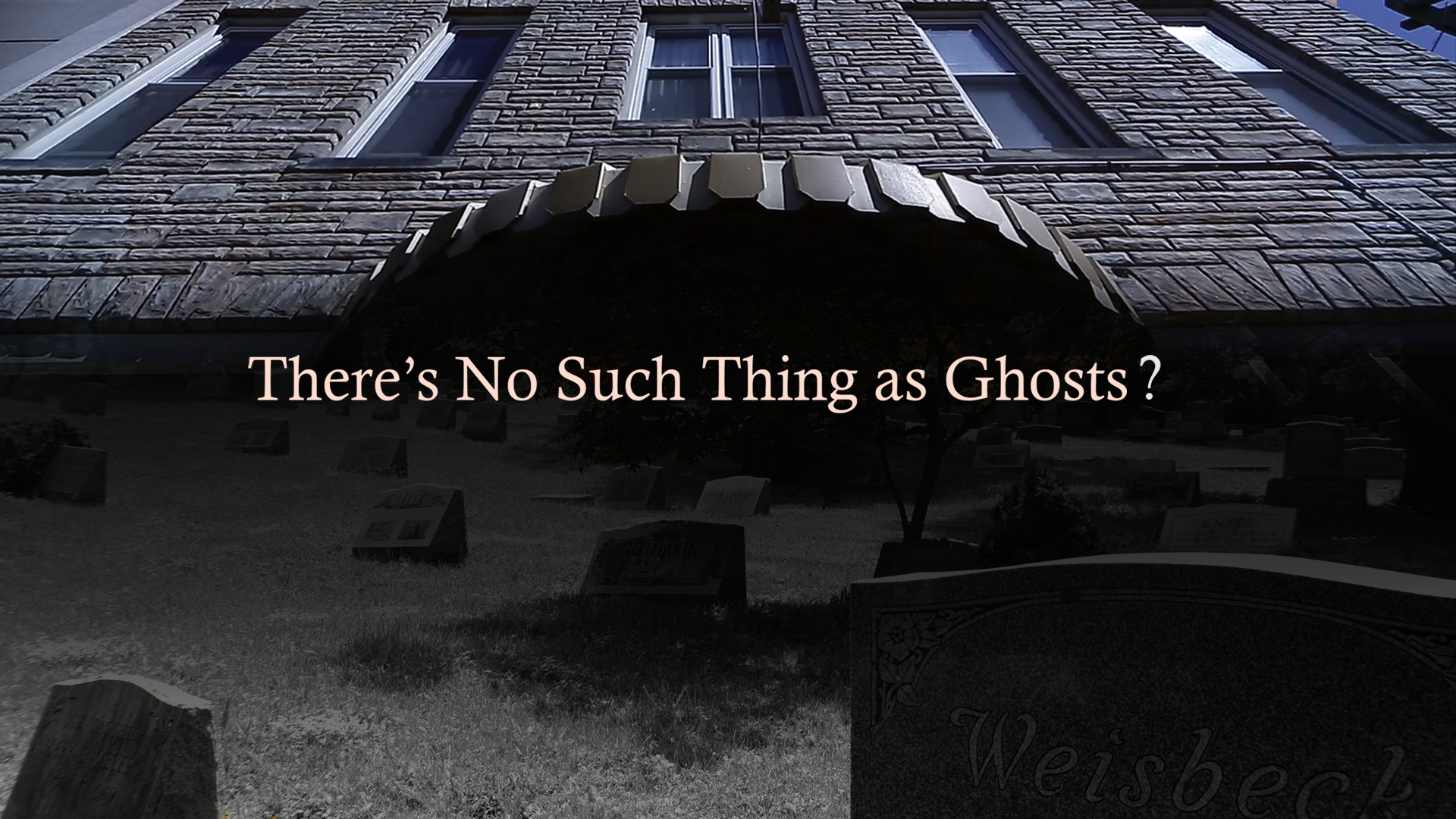 There's No Such Thing as Ghosts?