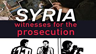 Syria: Witnesses for the Prosecution