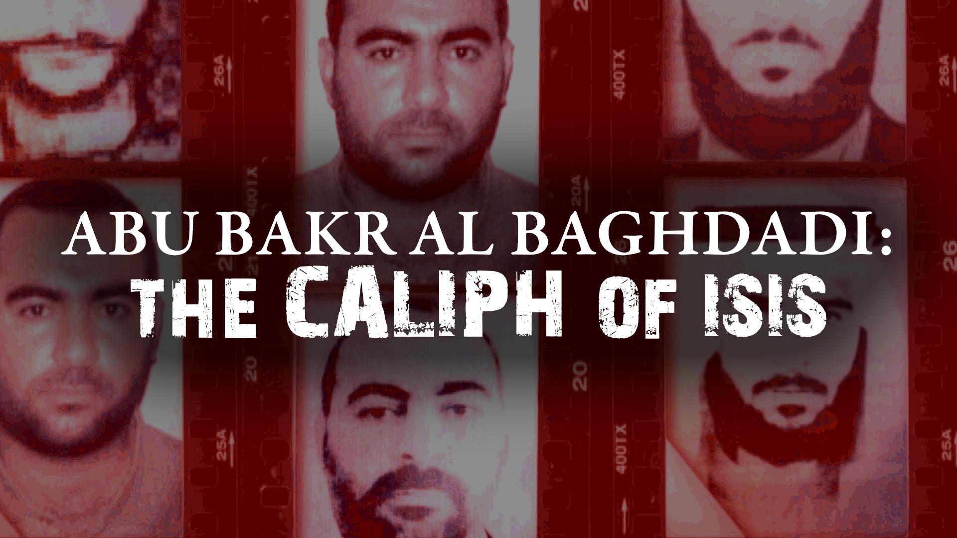 Abu Bakr Al Baghdadi: The Caliph of ISIS