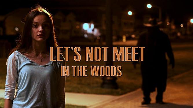 Let's Not Meet in the Woods
