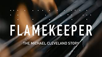 Flamekeeper: The Michael Cleveland Story