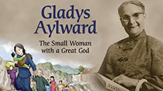 Gladys Aylward - Small Woman with a Great God