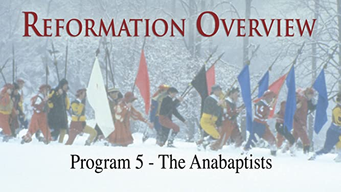 Reformation Overview - Program 5 - The Anabaptists