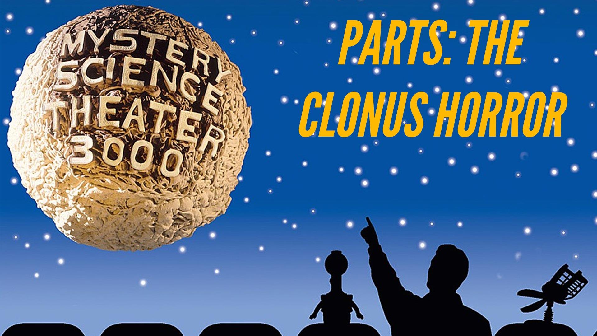MST3K: Parts: The Clonus Horror