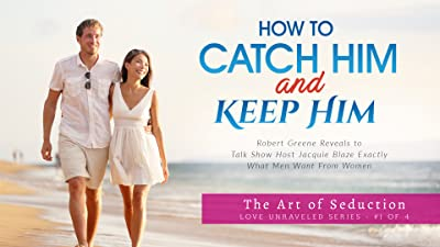 How to Catch Him and Keep Him - The Art of Seduction - Love Unraveled No1