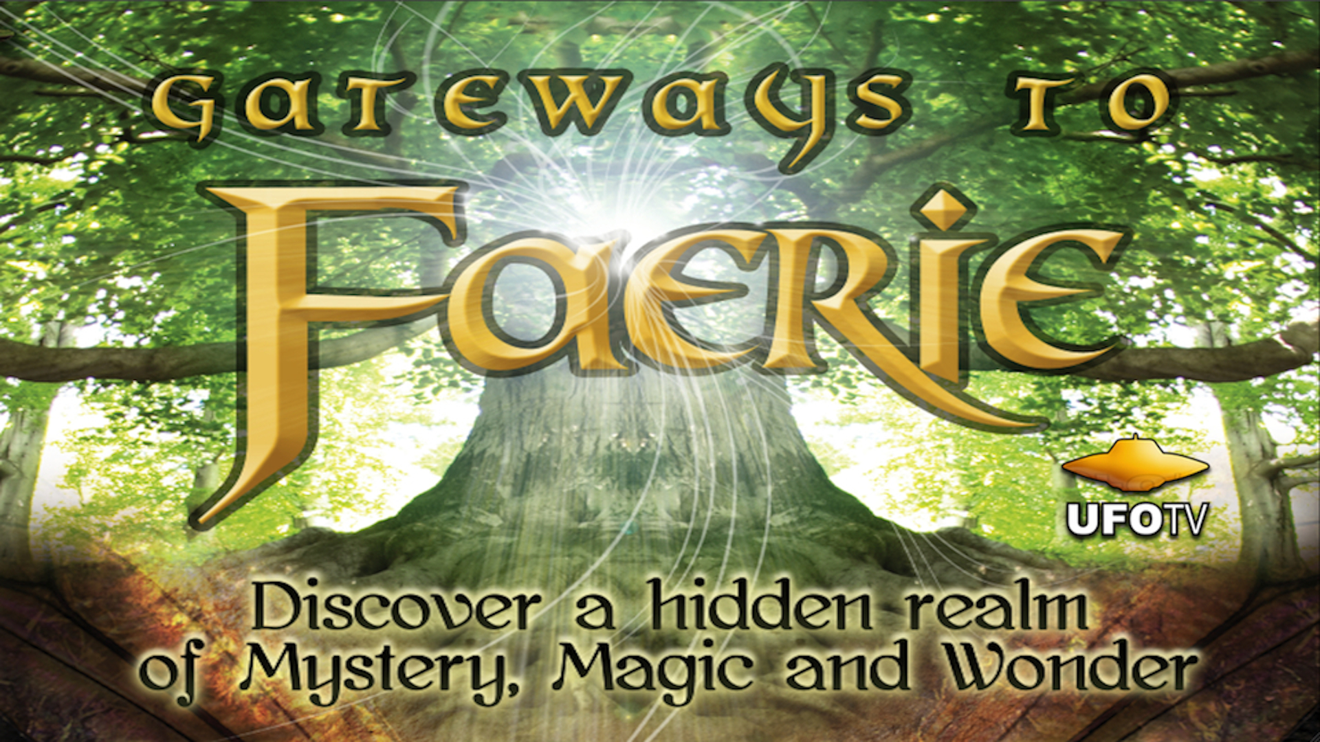 Gateways To Faerie - Discover A Hidden Realm of Mystery, Magic and Wonder