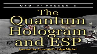 The Quantum Hologram and ESP - Astronaut Edgar Mitchell