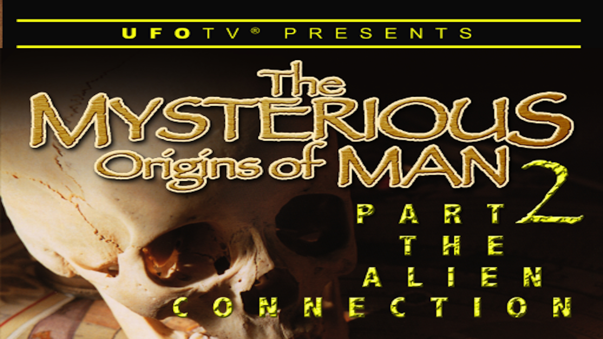 UFOTV Presents - The Mysterious Origins of Man Part 2 - The Alien Connection