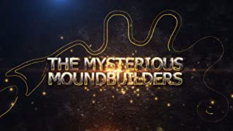 On the Trail of the Nephilim Episode 1:  The Mysterious Moundbuilders