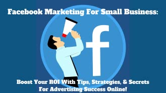 Facebook Marketing For Small Business:Boost Your ROI With Tips, Strategies, & Secrets For Advertising Success Online!