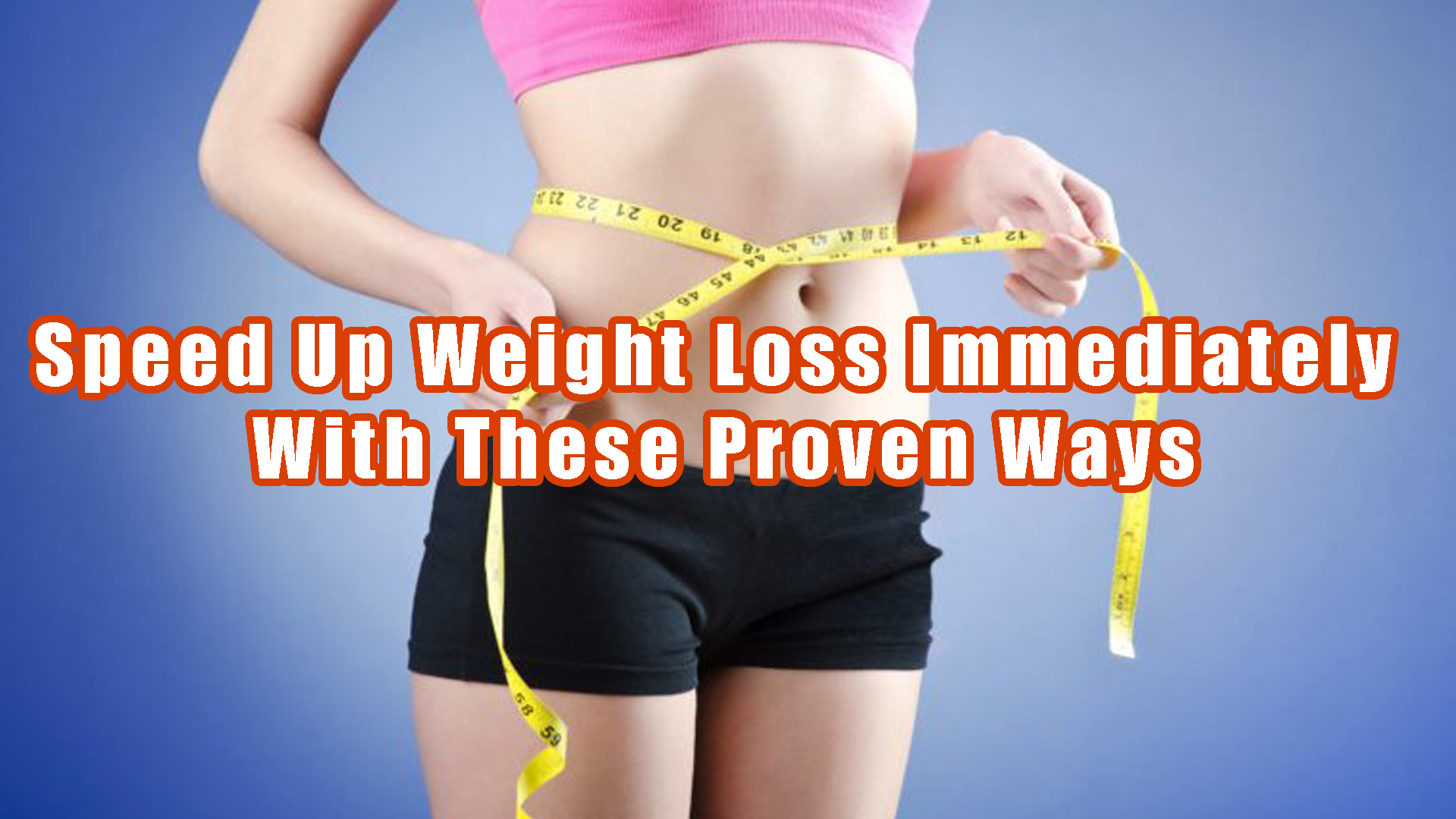 Speed Up Weight Loss Immediately With These Proven Ways
