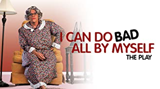 I Can Do Bad All By Myself (Stage Play)