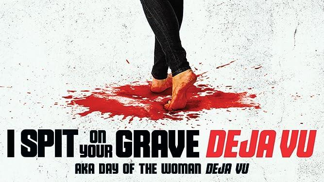 I Spit on Your Grave Deja Vu