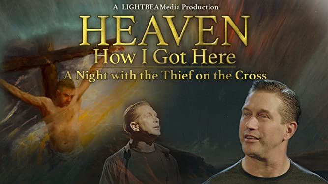 Heaven How I Got Here: a Night With the Thief on the Cross