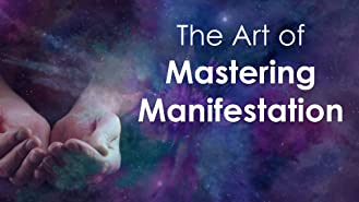 The Art of Mastering Manifestation