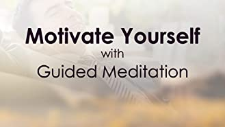 Motivate Yourself with Guided Meditation