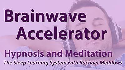 Brainwave Accelerator, Hypnosis and Meditation (The Sleep Learning System with Rachael Meddows)