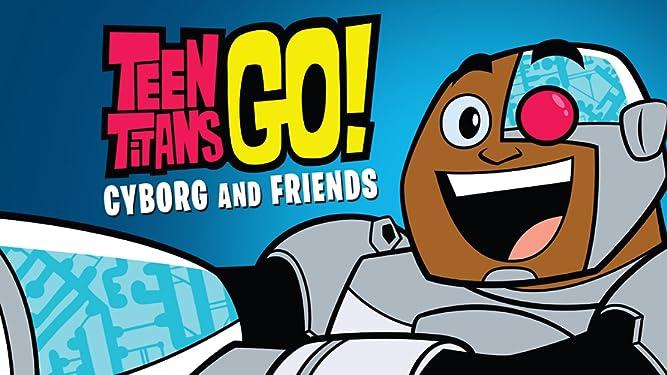 Teen Titans Go! Cyborg and Friends