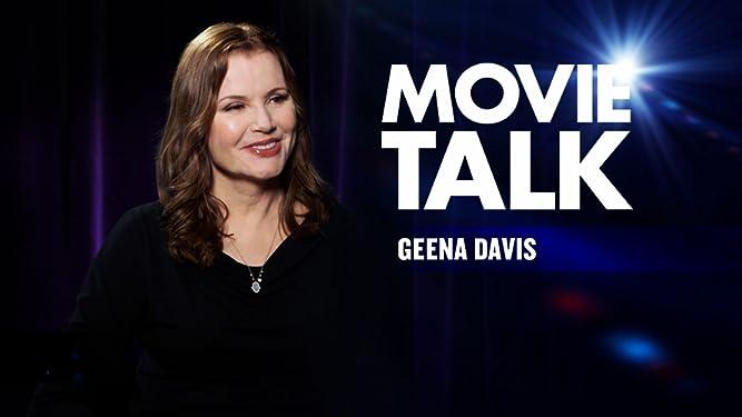 Movie Talk - Geena Davis