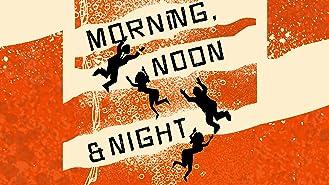 Morning Noon & Night