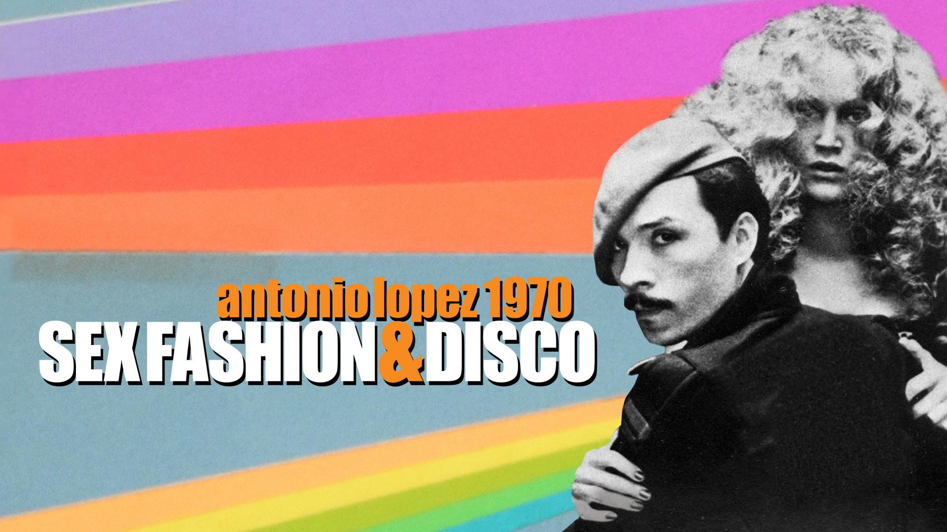 Antonio Lopez 1970: Sex Fashion Disco