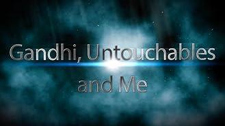 Gandhi, Untouchables and Me