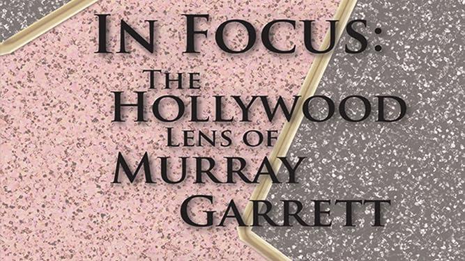 In Focus: The Hollywood Lens of Murray Garrett