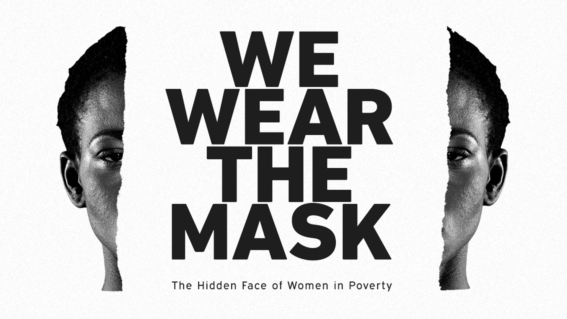 We Wear the Mask: The Hidden Face of Women in Poverty